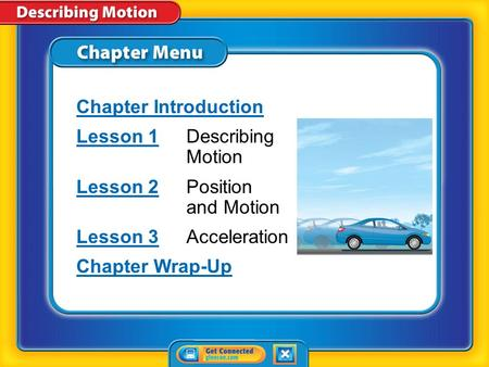 Chapter Menu Chapter Introduction Lesson 1Lesson 1Describing Motion Lesson 2Lesson 2Position and Motion Lesson 3Lesson 3Acceleration Chapter Wrap-Up.