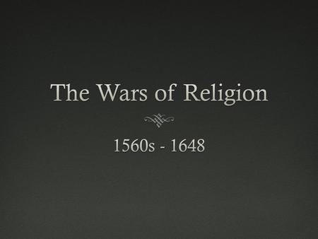 Factors Leading to the Wars of Religion  1. Protestant Reformation  2. Catholic Reformation  3. Prevailing medieval mental linking religion with.
