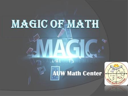 AUW Math Center. Magical Card!  Pick a card except Ace,10s, Jack, Queen and Joker  Multiply it by 2  Add 2 with it  Multiply by 5 with the total 
