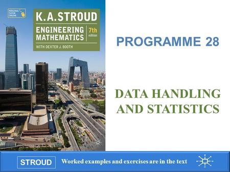 STROUD Worked examples and exercises are in the text Programme 28: Data handling and statistics DATA HANDLING AND STATISTICS PROGRAMME 28.