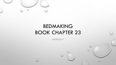 BEDMAKING BOOK CHAPTER 23 MODULE F. Types of Beds p.359 Gatch bed: Can be raised to working height and lowered for ambulatory pt HOB and often knee areas.