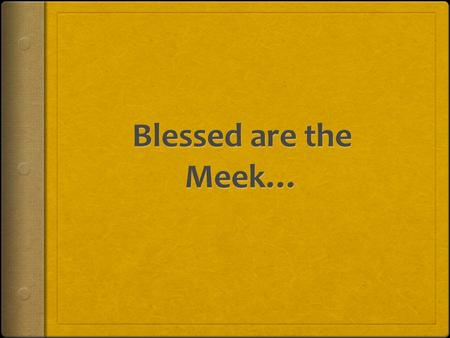 …for they shall inherit the earth. Questions to be answered  Who are the meek?  What is the meaning of meekness?  What is the reward?