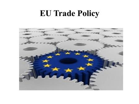 EU Trade Policy. Pattern of trade: facts The role of EU in international trade EU More than 20% of the overall trade flows done by it. Second importerFirst.
