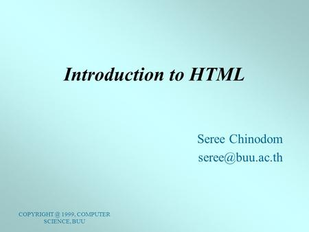 1999, COMPUTER SCIENCE, BUU Introduction to HTML Seree Chinodom