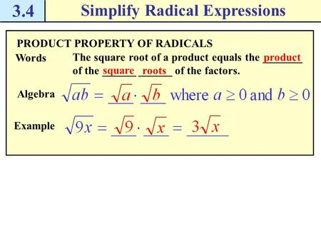 3.4 Simplify Radical Expressions PRODUCT PROPERTY OF RADICALS Words The square root of a product equals the _______ of the ______ ______ of the factors.