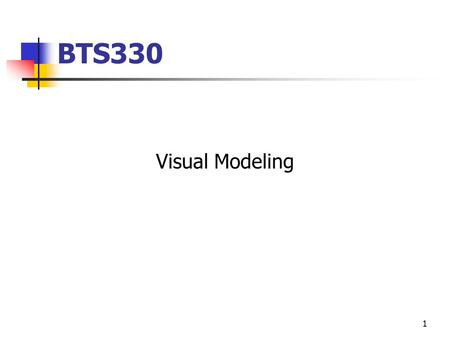 1 BTS330 Visual Modeling. What is Visual Modeling? 2 Copyright © 1997 by Rational Software Corporation Computer System Business Process Order Item Ship.