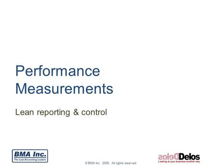 © BMA Inc. 2009. All rights reserved. Lean reporting & control Performance Measurements.