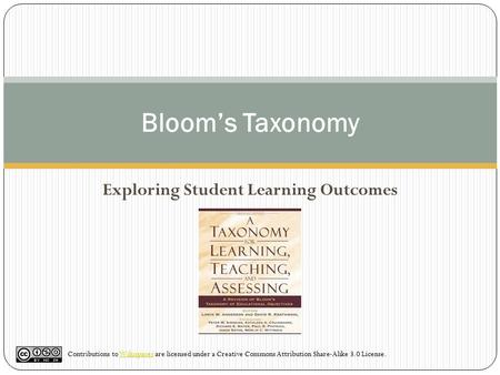 Bloom's Taxonomy Contributions to Wikispaces are licensed under a Creative Commons Attribution Share-Alike 3.0 License.Wikispaces Exploring Student Learning.