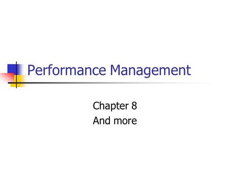 Performance Management Chapter 8 And more. Key concepts Performance management Feedback Upward, 360-degree Organizational rewards Intrinsic, extrinsic,