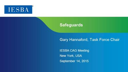 Page 1 | Proprietary and Copyrighted Information Safeguards Gary Hannaford, Task Force Chair IESBA CAG Meeting New York, USA September 14, 2015.