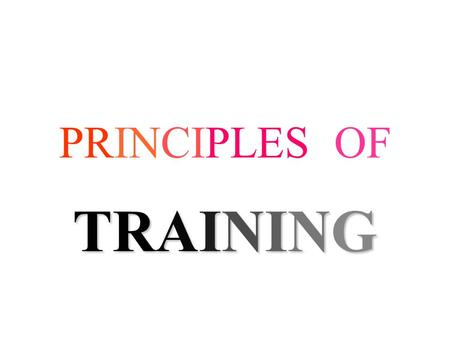 PRINCIPLES OF TRAINING PRINCIPLES OF TRAINING SPECIFICITY PROGRESSIVE OVERLOAD FREQUENCY INTENCITY DURATION INDIVIDUALITY DIMINISHING RETURNS.