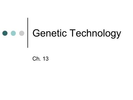 Genetic Technology Ch. 13. Selective Breeding Selecting the most desired traits to serve as parents of the next generation Used for plants and animals.