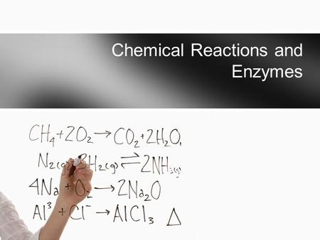 Chemical Reactions and Enzymes. Chemical Reactions A chemical reaction is an interaction between two chemicals. Chemical bonds are either broken or formed.