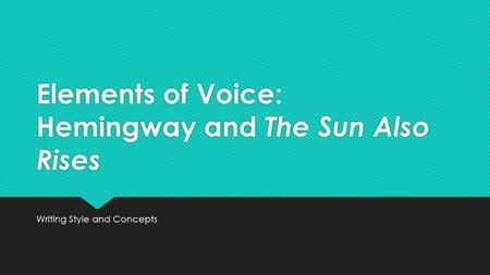 Elements of Voice: Hemingway and The Sun Also Rises Writing Style and Concepts.