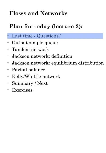 Flows and Networks Plan for today (lecture 3): Last time / Questions? Output simple queue Tandem network Jackson network: definition Jackson network: equilibrium.