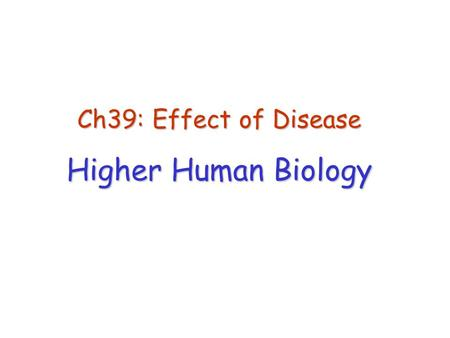 Ch39: Effect of Disease Higher Human Biology. Disease Disease = an impairment of the normal functioning of part (or all) of the body. Caused by: Pathogenic.