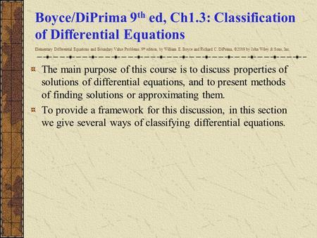 Boyce/DiPrima 9 th ed, Ch1.3: Classification of Differential Equations Elementary Differential Equations and Boundary Value Problems, 9 th edition, by.