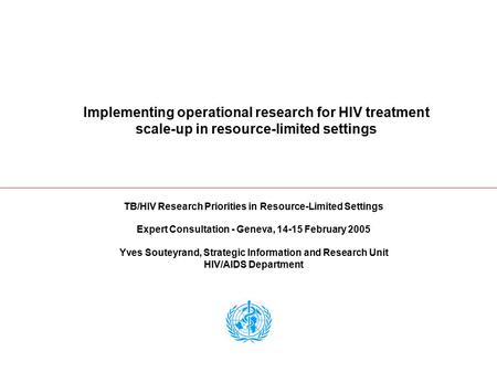 Implementing operational research for HIV treatment scale-up in resource-limited settings TB/HIV Research Priorities in Resource-Limited Settings Expert.