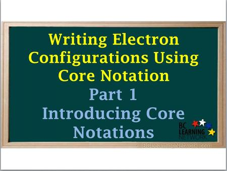 Writing Electron Configurations Using Core Notation Part 1 Introducing Core Notations.