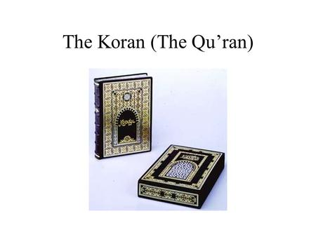 The Koran (The Qu'ran). The Qur'an is the exact words revealed by the Angel Gabriel to Muhammed. It was memorized by Muhammed and then dictated to his.