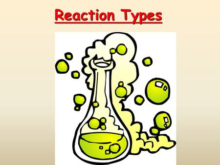 Reaction Types. Combination (Synthesis) Reactions Two or more substances combine to form a new compound. A + X  AX  For example Na + Cl 2 → 2NaCl.