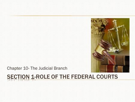 Chapter 10- The Judicial Branch. JUDICIAL BRANCH  The Judicial Branch was created to help balance the powers of the other two branches.  It played a.