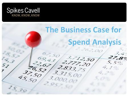 The Business Case for Spend Analysis. What is spend analysis? What could you do with better spend visibility? Where does the data come from? Why not do.