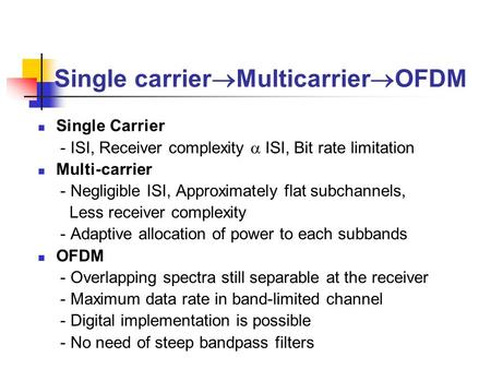 Single carrier  Multicarrier  OFDM Single Carrier - ISI, Receiver complexity  ISI, Bit rate limitation Multi-carrier - Negligible ISI, Approximately.