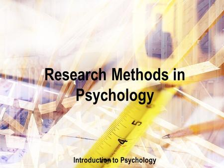 Research Methods in Psychology Introduction to Psychology.