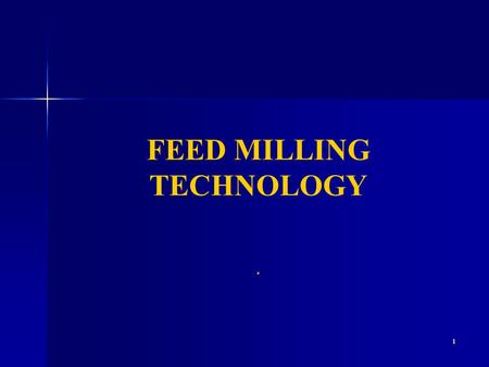 1 FEED MILLING TECHNOLOGY.. 2 INTRODUCTION Feed is Major Cost in Animal Production  60-75 % of the cost of Poultry Production.  70% of the cost of Finishing.