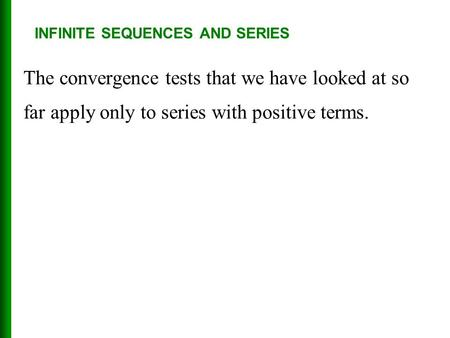 INFINITE SEQUENCES AND SERIES The convergence tests that we have looked at so far apply only to series with positive terms.
