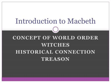 CONCEPT OF WORLD ORDER WITCHES HISTORICAL CONNECTION TREASON Introduction to Macbeth.