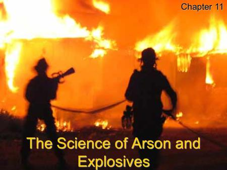 The Science of Arson and Explosives Chapter 11. Fire Made of heat and light (photons) It is produced when an energy-containing compound combines with.