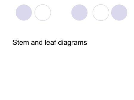 Stem and leaf diagrams. Example - drawing a stem and leaf Answer (a):- (1) key: 4|7 means 47 (2) put values into preliminary diagram: Question:- 29 students.