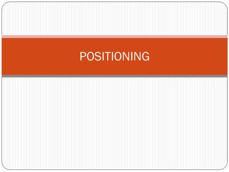 POSITIONING. Market positioning Analytical tool that ranks different products, services or firms according to the views of the general public. Positioning.