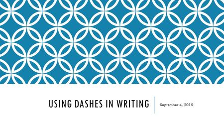 USING DASHES IN WRITING September 4, 2015. A DASH IS A MARK OF SEPARATION. -stronger than a comma -less formal than a colon -more relaxed than a parentheses.
