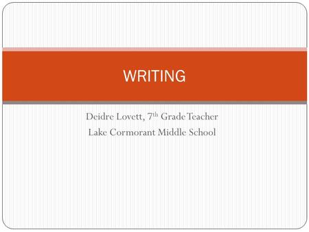 Deidre Lovett, 7 th Grade Teacher Lake Cormorant Middle School WRITING.