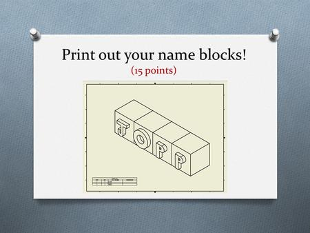 "Print out your name blocks! (15 points). Create a new ""idw"""