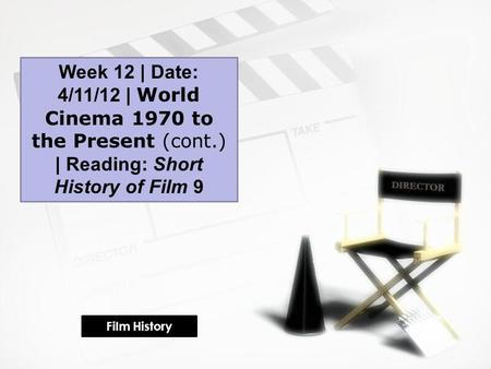 Week 12 | Date: 4/11/12 | World Cinema 1970 to the Present (cont.) | Reading: Short History of Film 9 Film History.