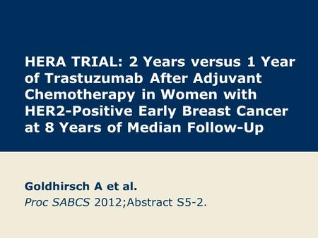 HERA TRIAL: 2 Years versus 1 Year of Trastuzumab After Adjuvant Chemotherapy in Women with HER2-Positive Early Breast Cancer at 8 Years of Median Follow-Up.