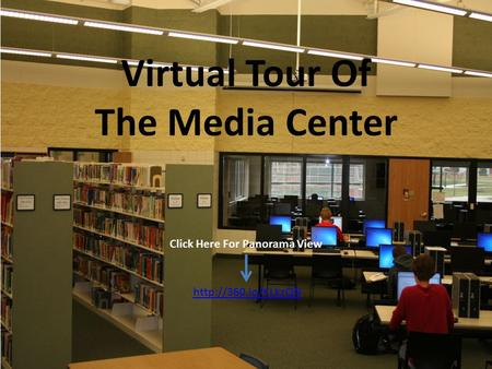 Virtual Tour Of The Media Center  Click Here For Panorama View.