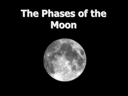 The Phases of the Moon Moon - Earth Relationship The revolution of the Moon around the Earth makes the Moon appear as if it is changing shape in the.
