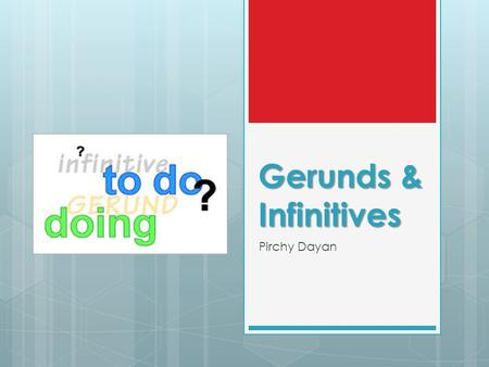 Gerunds & Infinitives Pirchy Dayan. Gerunds - as the subject at the beginning of sentences  Smoking is bad for your health.  Speaking to him was an.
