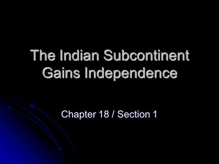 The Indian Subcontinent Gains Independence Chapter 18 / Section 1.