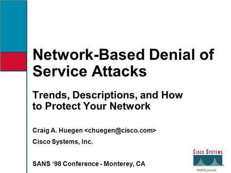 Network-Based Denial of Service Attacks Trends, Descriptions, and How to Protect Your Network Craig A. Huegen Cisco Systems, Inc. SANS '98 Conference -