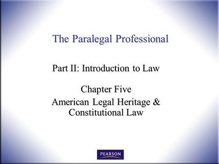 The Paralegal Professional Part II: Introduction to Law Chapter Five American Legal Heritage & Constitutional Law.