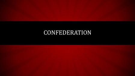 CONFEDERATION. THE FIGHT FOR RESPONSIBLE GOVERNMENT After years of unrest and rebellions, Britain suspended civil rights, dissolved the assemblies of.
