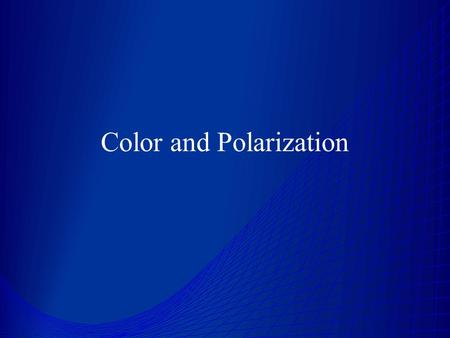 Color and Polarization. Color Determined by frequency of light reaching the eye Hot bodies produce different frequencies of light depending on temp. -