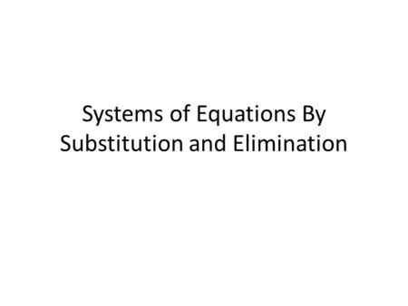 Systems of Equations By Substitution and Elimination.