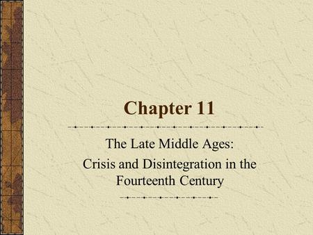 Chapter 11 The Late Middle Ages: Crisis and Disintegration in the Fourteenth Century.
